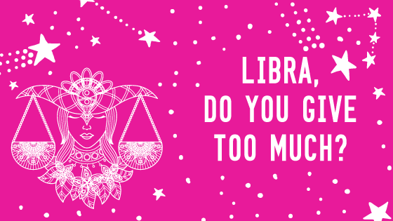 banner with title of the post Libra Do You Give Too Much?