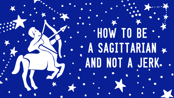banner with title of the post HowTo Be A Sagittarian and Not A Jerk