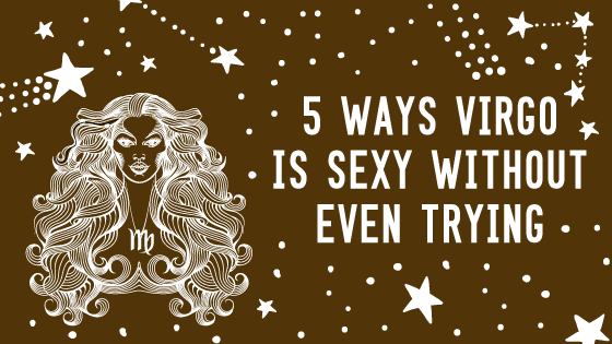 banner with title of the post 5 ways Virgo is sexy without even trying